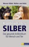 Kolloidales Silber als Medizin - Werner Kühni, Walter von Holst